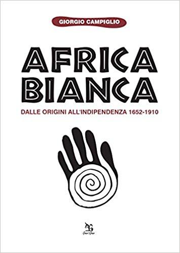 Africa bianca. Dalle origini all'indipendenza 1652-1910
