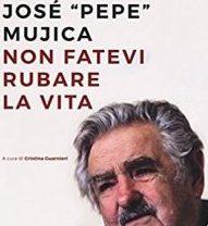 """Jose """"Pepe""""Mujica: Non fatevi rubare la vita"""