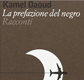 Kamel Daoud: La prefazione del negro
